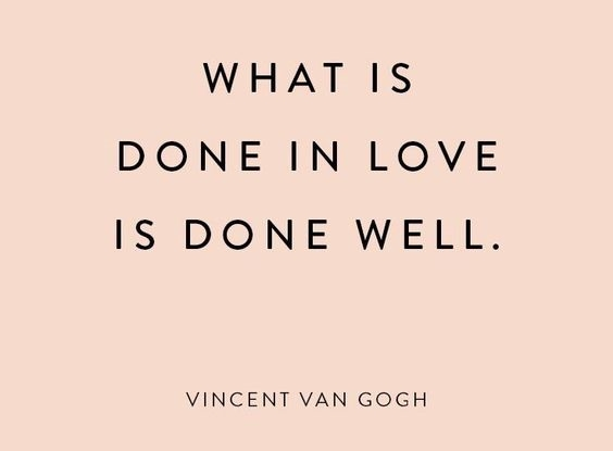 What Is Done In Love Is Done Well! Quote!